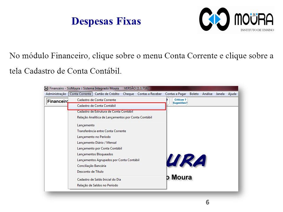 Despesas Fixas No módulo Financeiro, clique sobre o menu Conta Corrente e clique sobre a tela Cadastro de Conta Contábil. 6