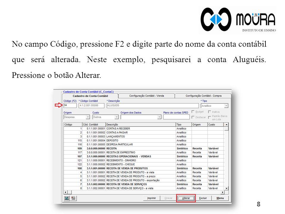 No campo Código, pressione F2 e digite parte do nome da conta contábil que será alterada. Neste exemplo, pesquisarei a conta Aluguéis. Pressione o bot