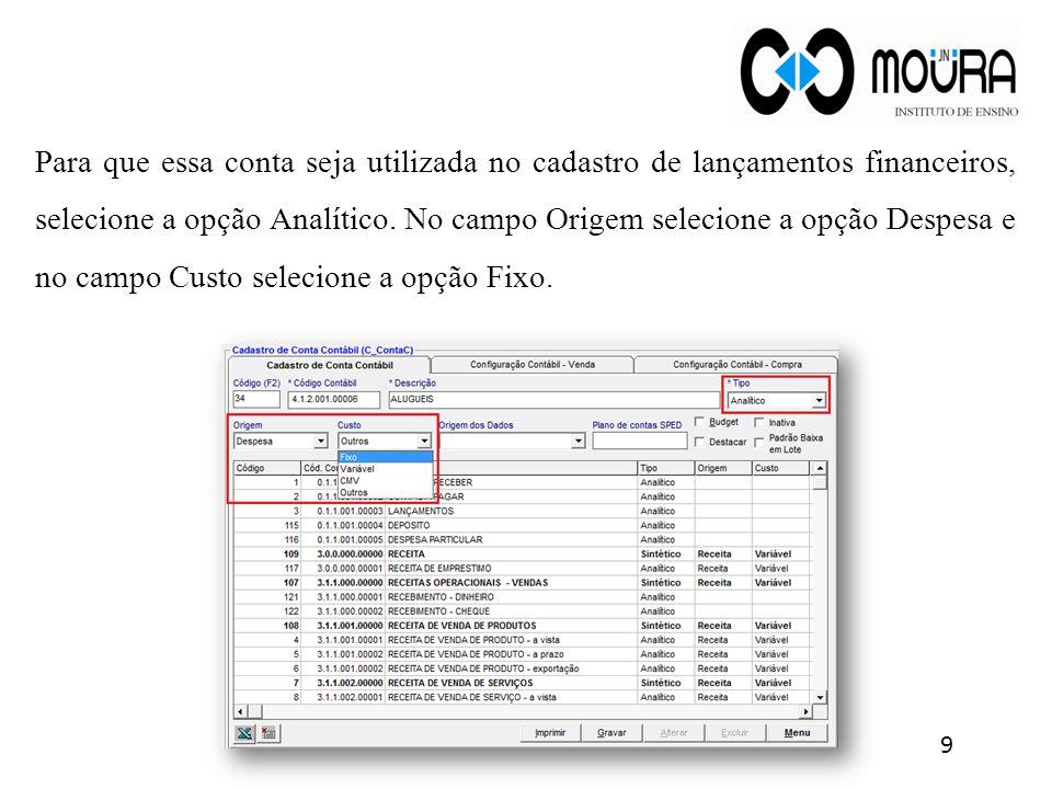 Para que essa conta seja utilizada no cadastro de lançamentos financeiros, selecione a opção Analítico. No campo Origem selecione a opção Despesa e no