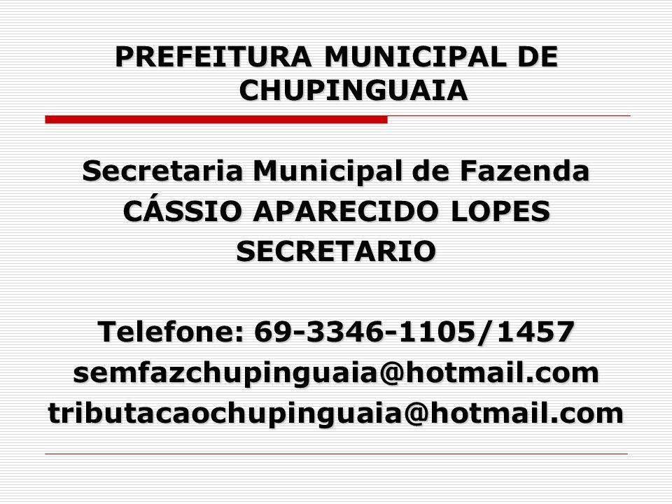 PREFEITURA MUNICIPAL DE CHUPINGUAIA Secretaria Municipal de Fazenda CÁSSIO APARECIDO LOPES SECRETARIO Telefone: 69-3346-1105/1457 semfazchupinguaia@ho