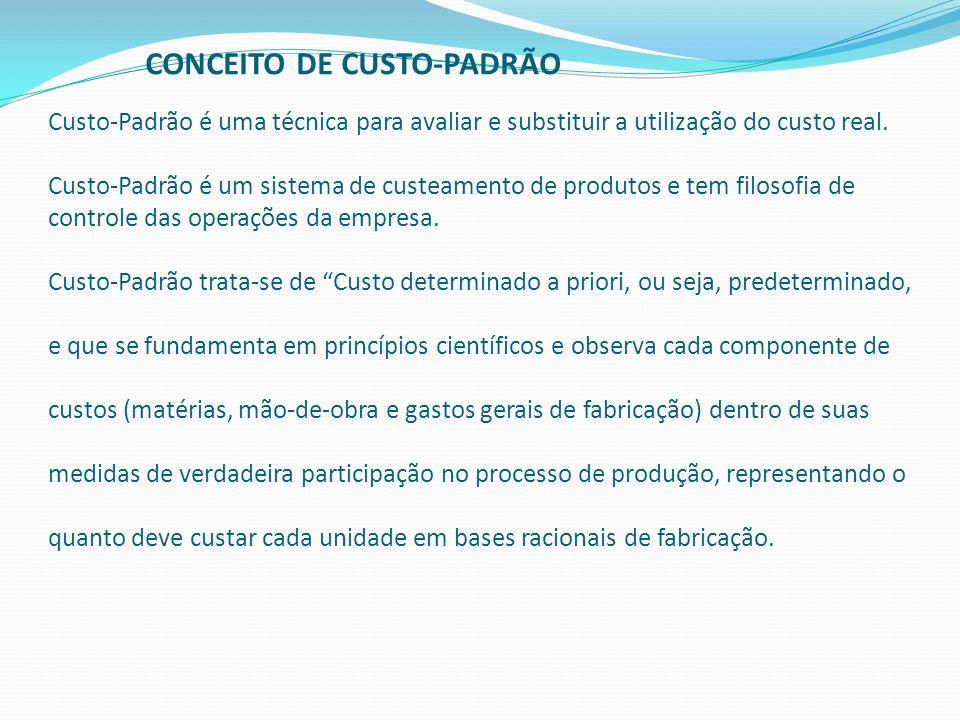 CONCEITO DE CUSTO-PADRÃO Custo-Padrão é uma técnica para avaliar e substituir a utilização do custo real. Custo-Padrão é um sistema de custeamento de