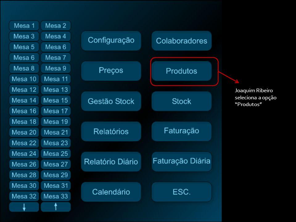 Joaquim Ribeiro seleciona a opção Produtos