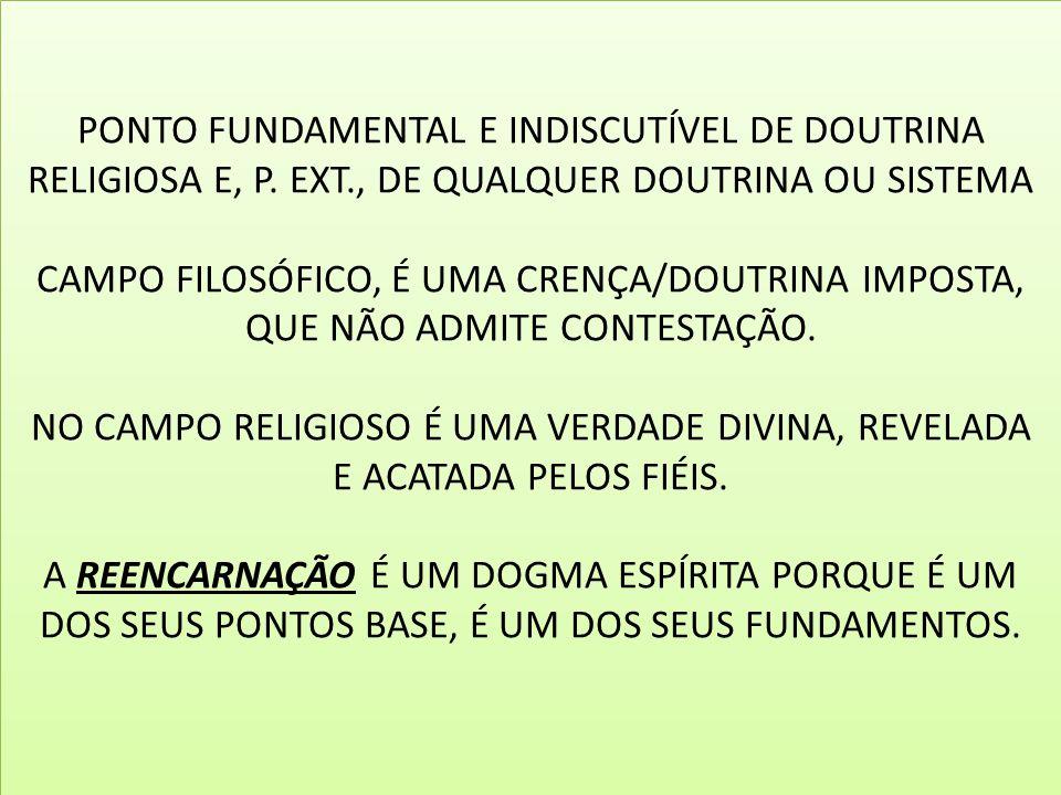 PONTO FUNDAMENTAL E INDISCUTÍVEL DE DOUTRINA RELIGIOSA E, P. EXT., DE QUALQUER DOUTRINA OU SISTEMA CAMPO FILOSÓFICO, É UMA CRENÇA/DOUTRINA IMPOSTA, QU