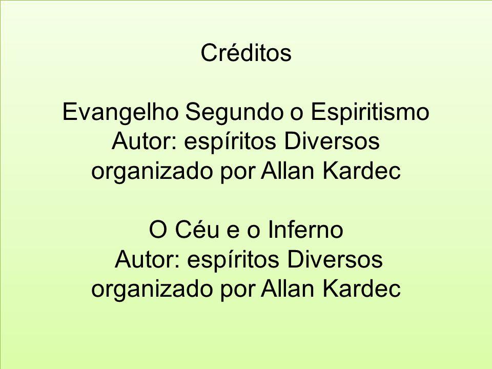 Créditos Evangelho Segundo o Espiritismo Autor: espíritos Diversos organizado por Allan Kardec O Céu e o Inferno Autor: espíritos Diversos organizado