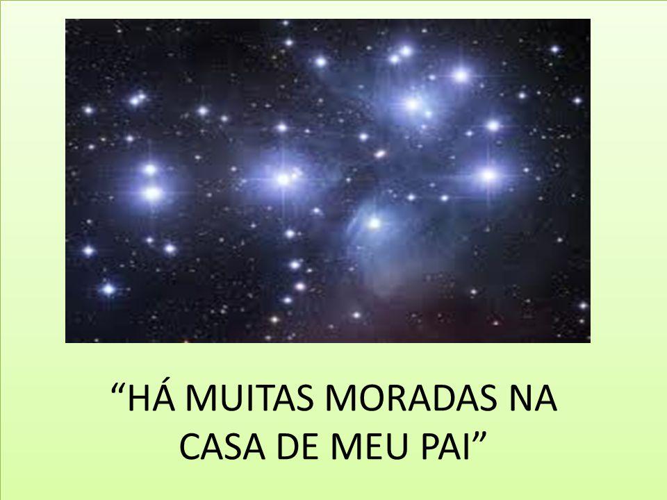 """""""HÁ MUITAS MORADAS NA CASA DE MEU PAI"""""""
