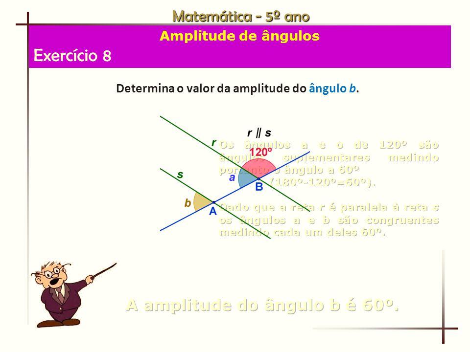 Matemática - 5º ano Amplitude de ângulos Exercício 8 Determina o valor da amplitude do ângulo b.