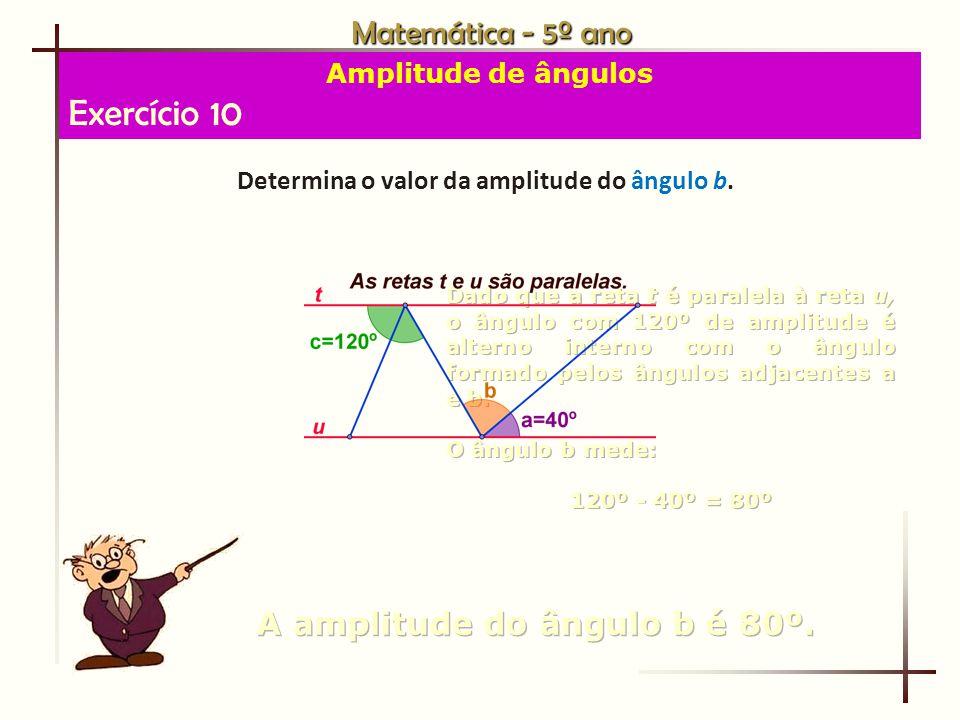 Matemática - 5º ano Amplitude de ângulos Exercício 10 Determina o valor da amplitude do ângulo b.
