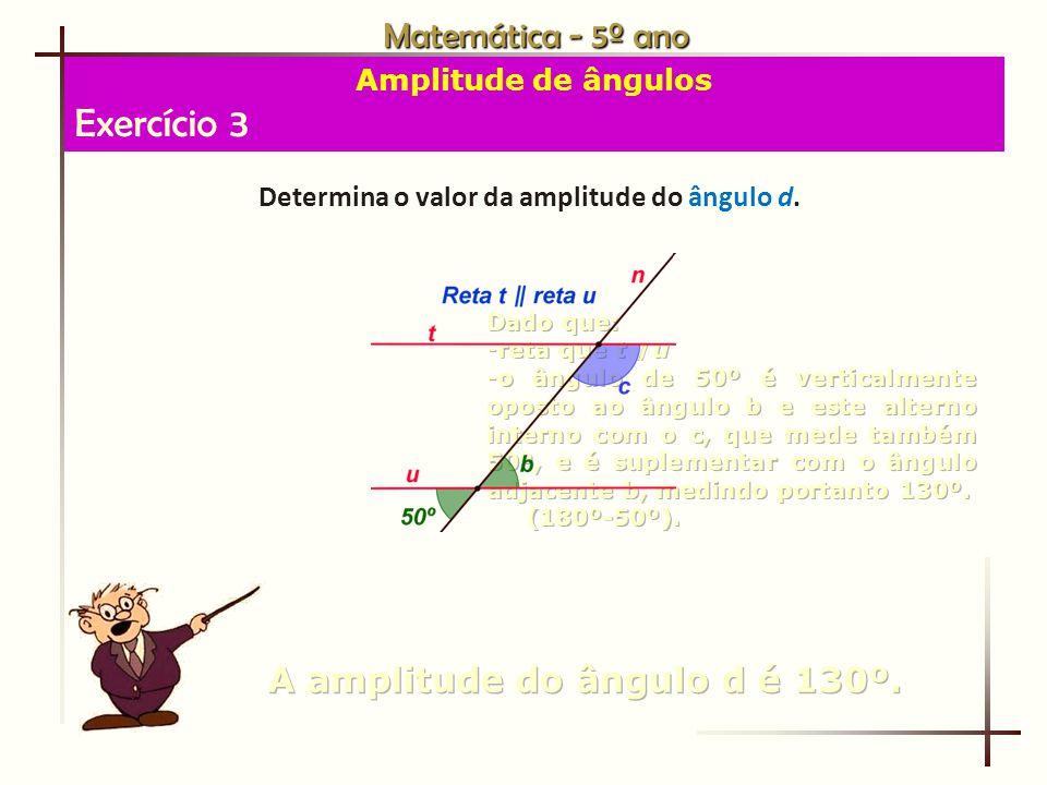 Matemática - 5º ano Amplitude de ângulos Exercício 3 Determina o valor da amplitude do ângulo d.