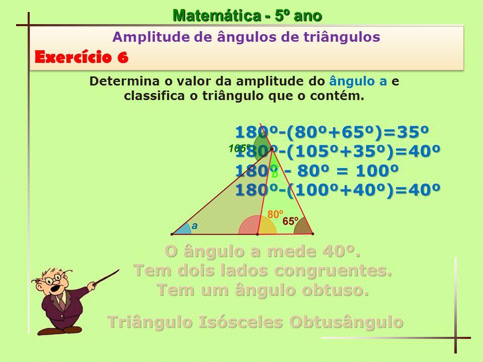 Matemática - 5º ano Amplitude de ângulos de triângulos Exercício 6 Amplitude de ângulos de triângulos Exercício 6 Determina o valor da amplitude do ân