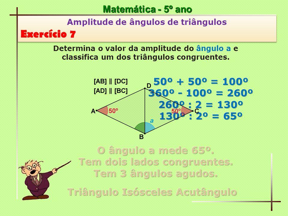 Matemática - 5º ano Amplitude de ângulos de triângulos Exercício 7 Amplitude de ângulos de triângulos Exercício 7 Determina o valor da amplitude do ân
