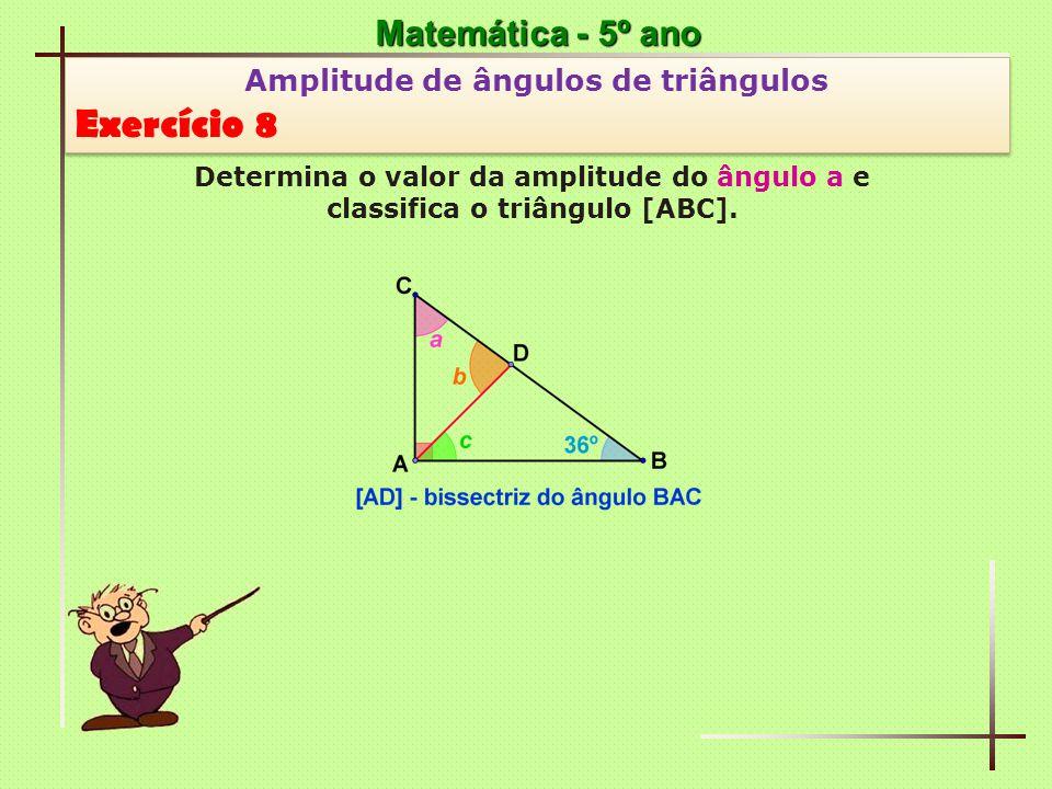 Matemática - 5º ano Amplitude de ângulos de triângulos Exercício 8 Amplitude de ângulos de triângulos Exercício 8 Determina o valor da amplitude do ân