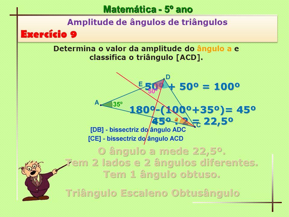 Matemática - 5º ano Amplitude de ângulos de triângulos Exercício 9 Amplitude de ângulos de triângulos Exercício 9 Determina o valor da amplitude do ân