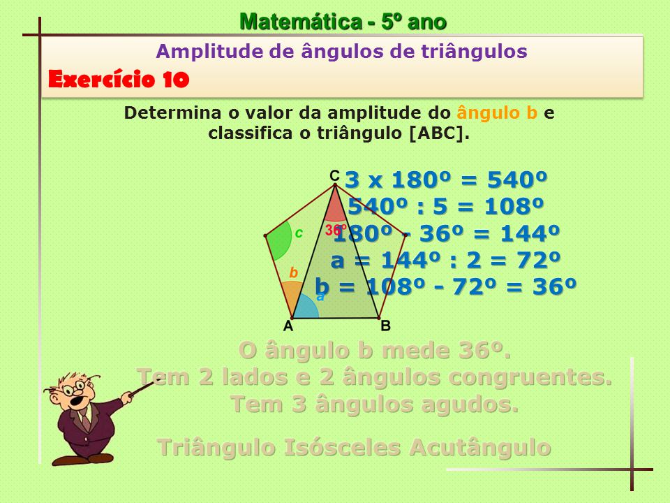 Matemática - 5º ano Amplitude de ângulos de triângulos Exercício 10 Amplitude de ângulos de triângulos Exercício 10 Determina o valor da amplitude do