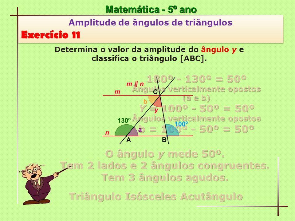 Matemática - 5º ano Amplitude de ângulos de triângulos Exercício 11 Amplitude de ângulos de triângulos Exercício 11 Determina o valor da amplitude do