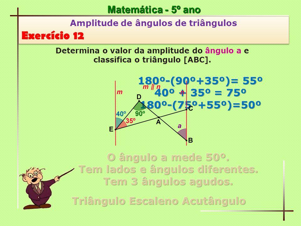 Matemática - 5º ano Amplitude de ângulos de triângulos Exercício 12 Amplitude de ângulos de triângulos Exercício 12 Determina o valor da amplitude do