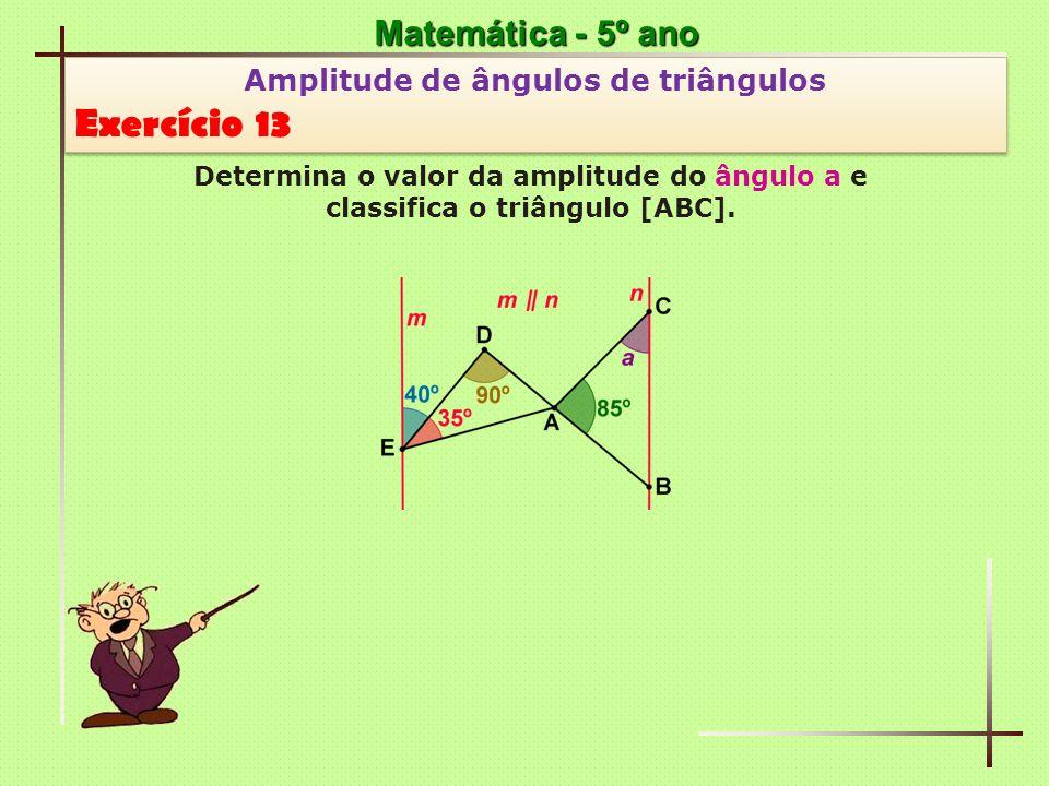 Matemática - 5º ano Amplitude de ângulos de triângulos Exercício 13 Amplitude de ângulos de triângulos Exercício 13 Determina o valor da amplitude do