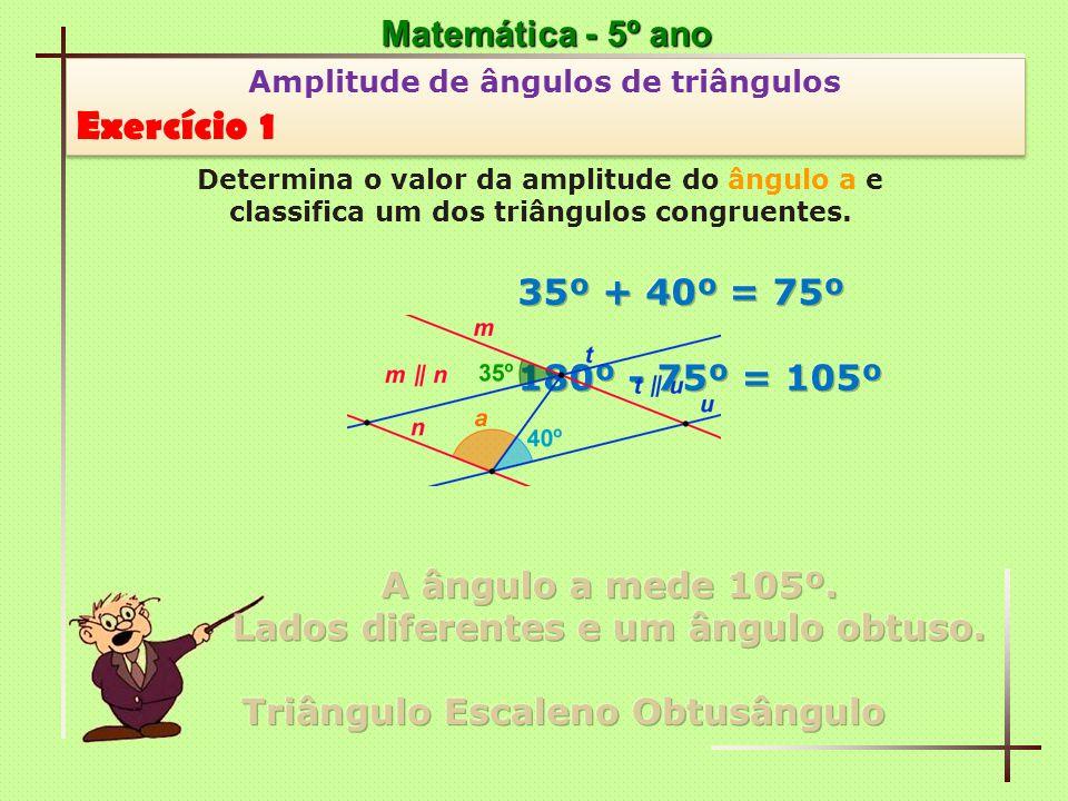 Matemática - 5º ano Amplitude de ângulos de triângulos Exercício 1 Amplitude de ângulos de triângulos Exercício 1 Determina o valor da amplitude do ân