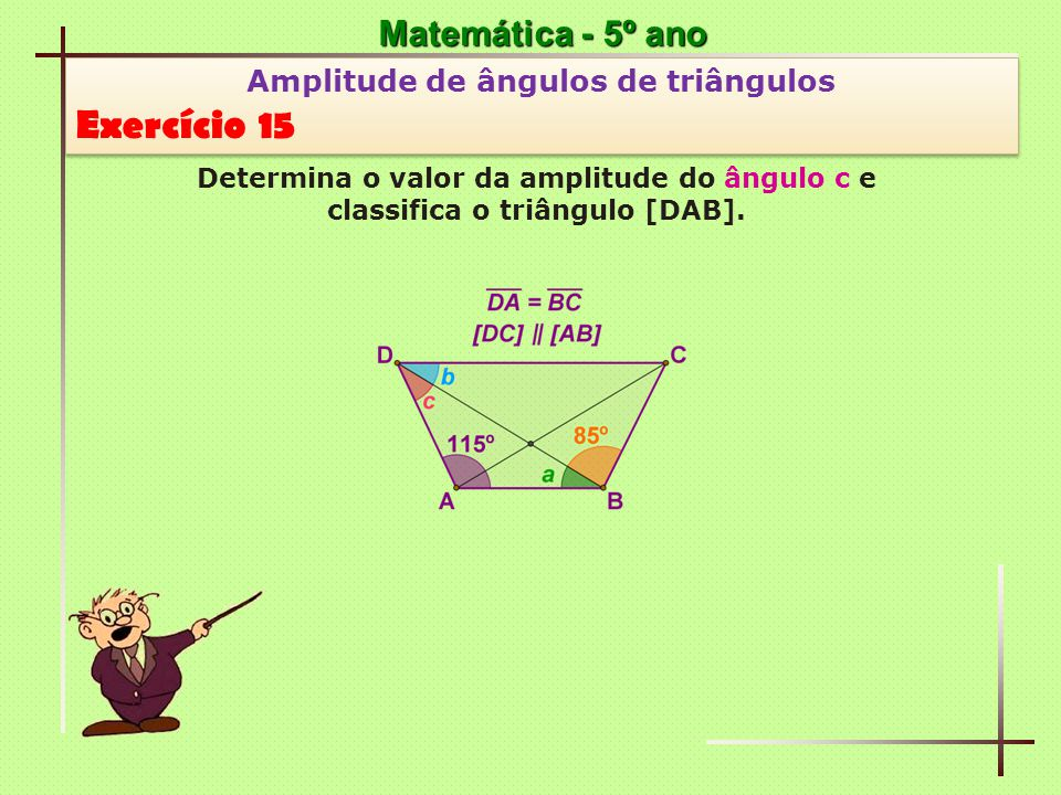 Matemática - 5º ano Amplitude de ângulos de triângulos Exercício 15 Amplitude de ângulos de triângulos Exercício 15 Determina o valor da amplitude do