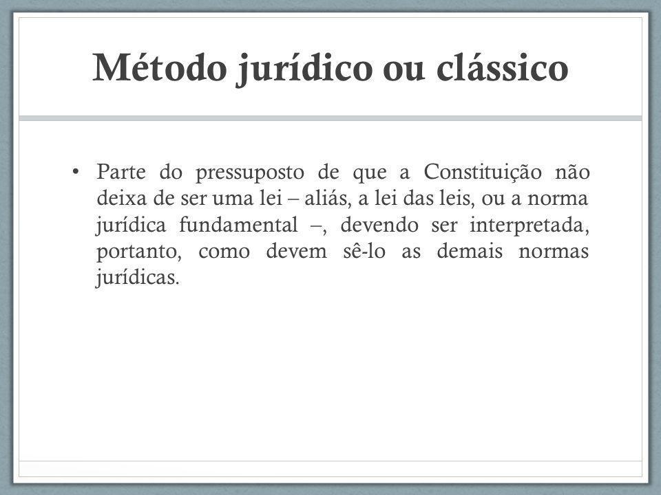 Método jurídico ou clássico Parte do pressuposto de que a Constituição não deixa de ser uma lei – aliás, a lei das leis, ou a norma jurídica fundament