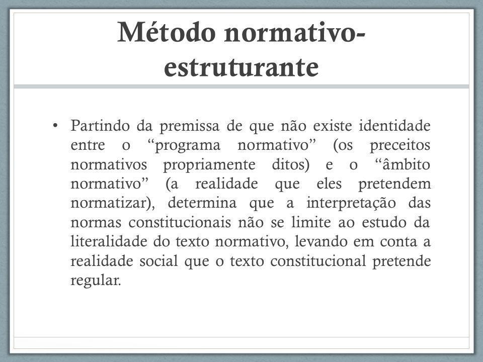 "Método normativo- estruturante Partindo da premissa de que não existe identidade entre o ""programa normativo"" (os preceitos normativos propriamente di"