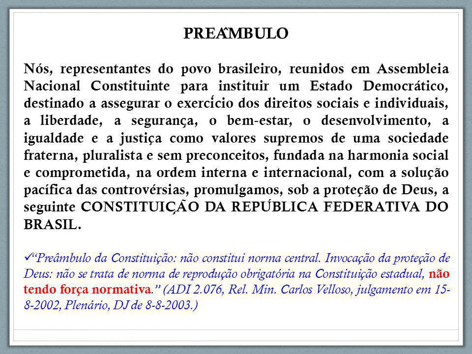PREA ̂ MBULO Nós, representantes do povo brasileiro, reunidos em Assembleia Nacional Constituinte para instituir um Estado Democrático, destinado a as