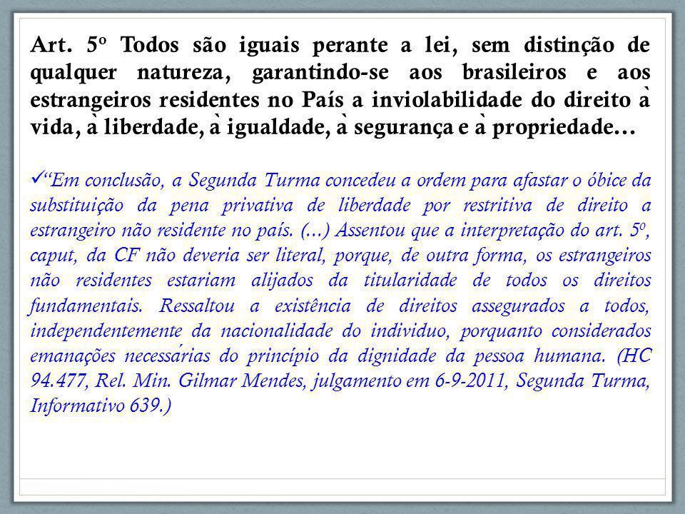 Art. 5 o Todos são iguais perante a lei, sem distinção de qualquer natureza, garantindo-se aos brasileiros e aos estrangeiros residentes no País a inv