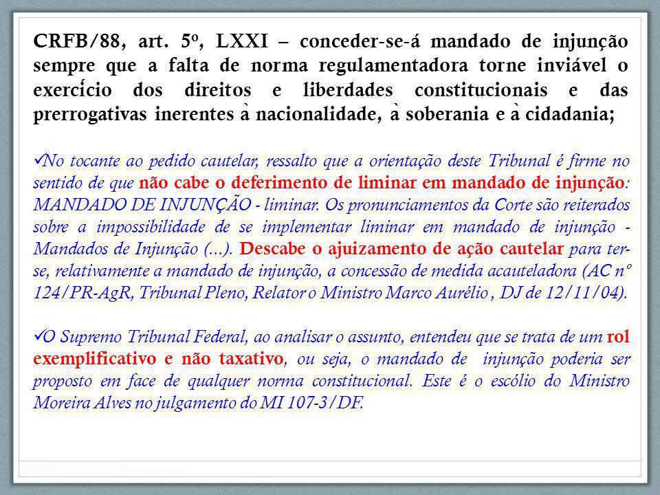 CRFB/88, art. 5 o, LXXI – conceder ‐ se ‐ á mandado de injunção sempre que a falta de norma regulamentadora torne inviável o exercicio dos direitos e