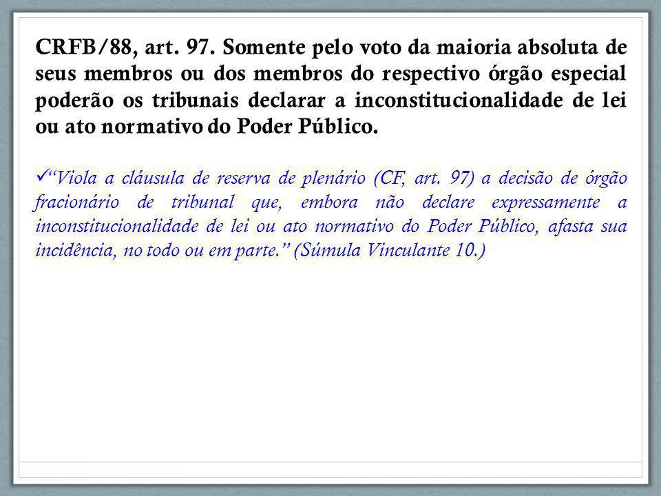 CRFB/88, art. 97. Somente pelo voto da maioria absoluta de seus membros ou dos membros do respectivo órgão especial poderão os tribunais declarar a in