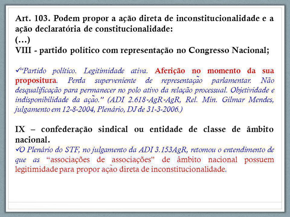 Art. 103. Podem propor a ação direta de inconstitucionalidade e a ação declaratória de constitucionalidade: (...) VIII - partido político com represen