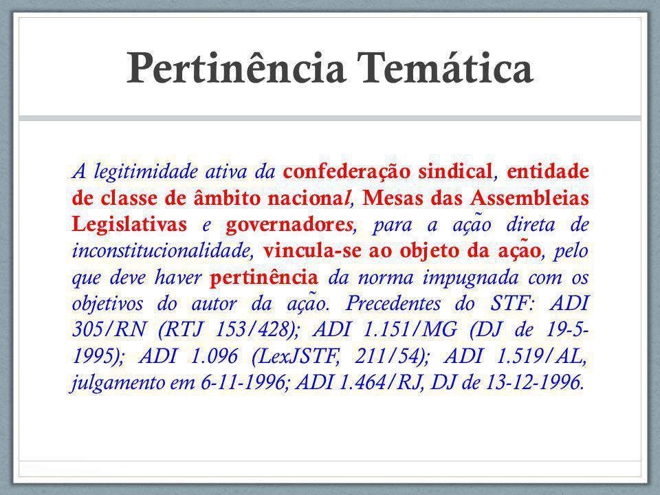 Pertinência Temática A legitimidade ativa da confederação sindical, entidade de classe de âmbito naciona l, Mesas das Assembleias Legislativas e gover