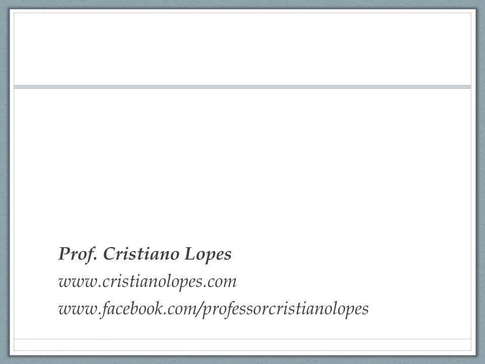 Prof. Cristiano Lopes www.cristianolopes.com www.facebook.com/professorcristianolopes