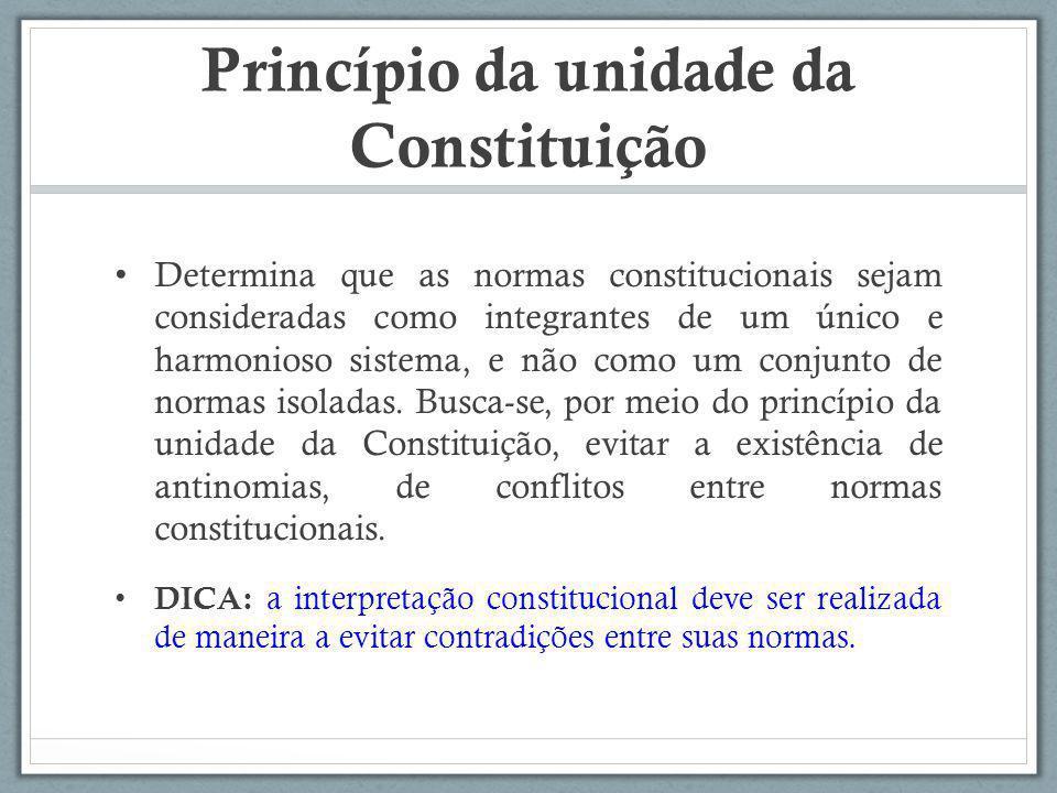 Princípio da unidade da Constituição Determina que as normas constitucionais sejam consideradas como integrantes de um único e harmonioso sistema, e n
