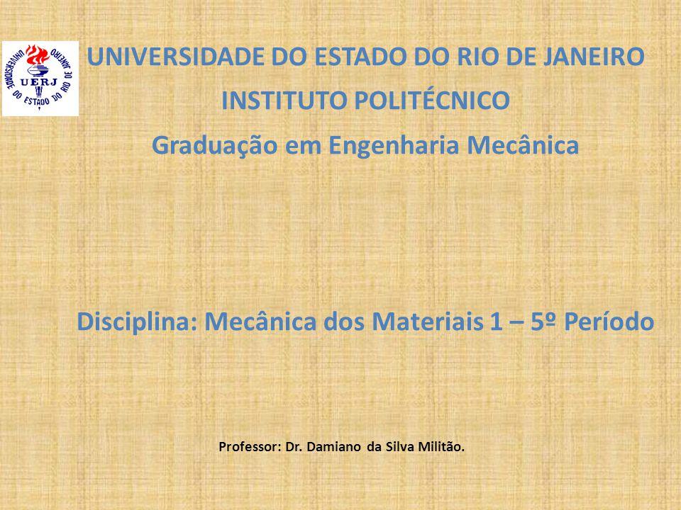 UNIVERSIDADE DO ESTADO DO RIO DE JANEIRO INSTITUTO POLITÉCNICO Graduação em Engenharia Mecânica Disciplina: Mecânica dos Materiais 1 – 5º Período Professor: Dr.