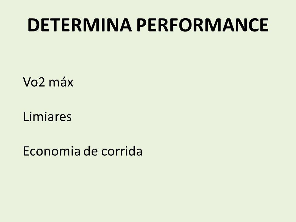 DETERMINA PERFORMANCE Vo2 máx Limiares Economia de corrida É um bom preditor para provas de velocidade mais alta (800 – 1500m)