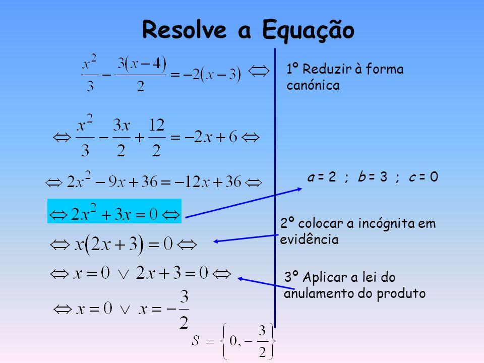 Equações do 2º grau incompletas a = 1 ; b = -4 ; c = 0 Conjunto-solução = {0,4 } 1º colocar a incógnita em evidência (factorizar) 2º Aplicar a lei do