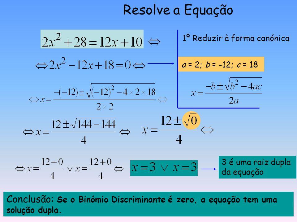 a = 2; b = 1; c = -3 Duas Soluções Conclusão: Se o Binómio Discriminante é positivo, a equação tem duas soluções. Resolve a Equação
