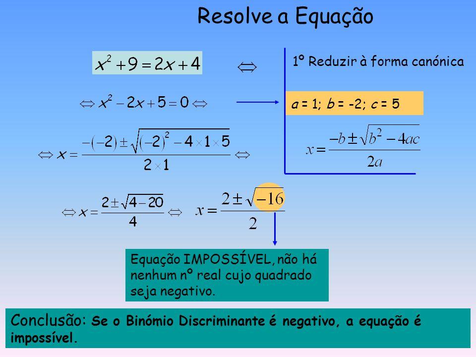 1º Reduzir à forma canónica a = 2; b = -12; c = 18 3 é uma raiz dupla da equação Conclusão: Se o Binómio Discriminante é zero, a equação tem uma soluç