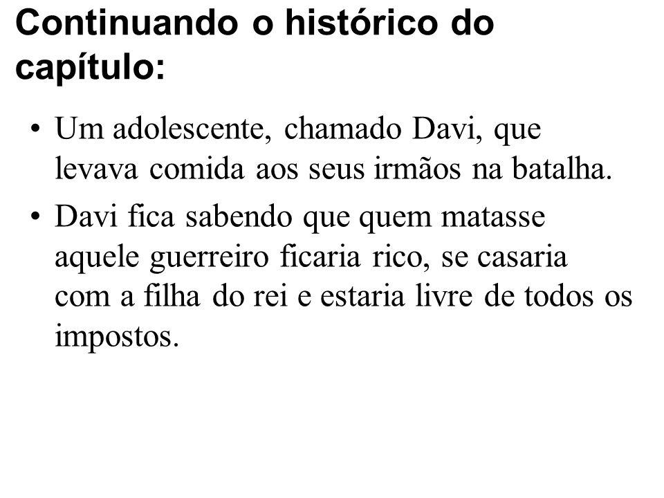 Continuando o histórico do capítulo: Um adolescente, chamado Davi, que levava comida aos seus irmãos na batalha. Davi fica sabendo que quem matasse aq