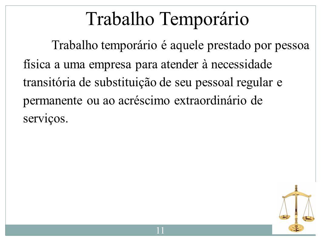 Trabalho Temporário Trabalho temporário é aquele prestado por pessoa física a uma empresa para atender à necessidade transitória de substituição de se