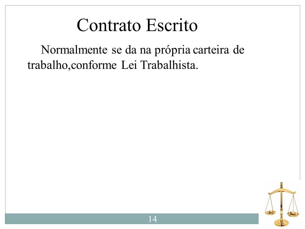 Contrato Escrito N Normalmente se da na própria carteira de trabalho,conforme Lei Trabalhista. 14