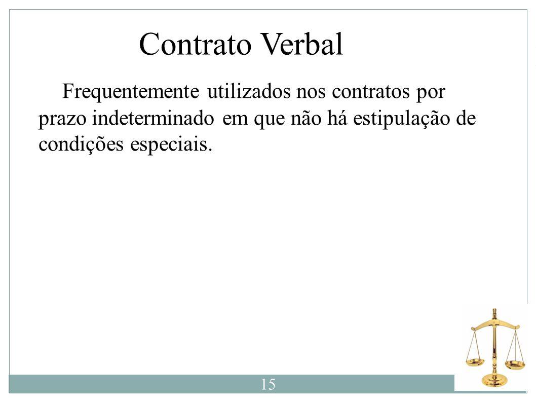Contrato Verbal È Frequentemente utilizados nos contratos por prazo indeterminado em que não há estipulação de condições especiais. 15
