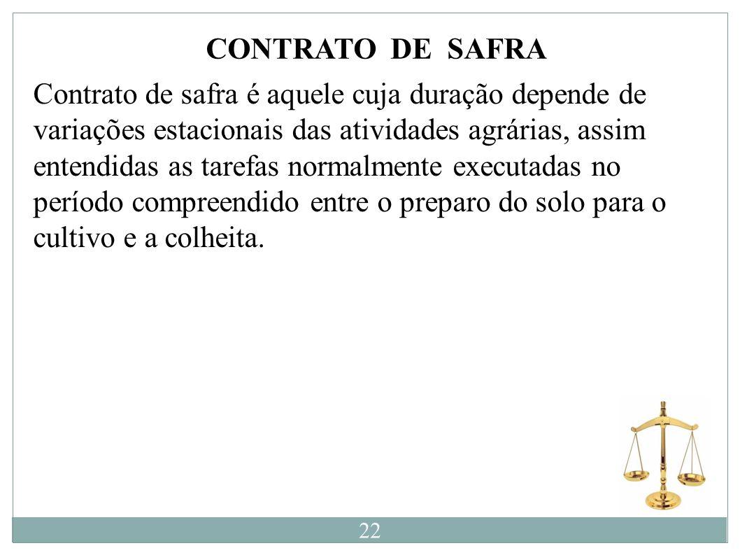CONTRATO DE SAFRA Contrato de safra é aquele cuja duração depende de variações estacionais das atividades agrárias, assim entendidas as tarefas normal