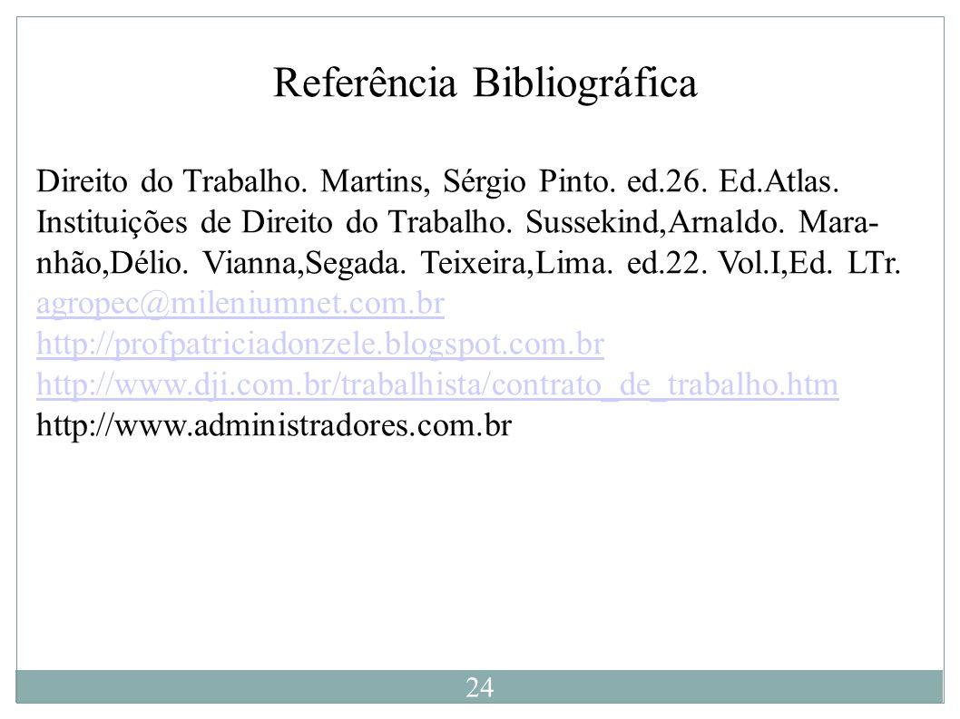 Referência Bibliográfica Direito do Trabalho. Martins, Sérgio Pinto. ed.26. Ed.Atlas. Instituições de Direito do Trabalho. Sussekind,Arnaldo. Mara- nh