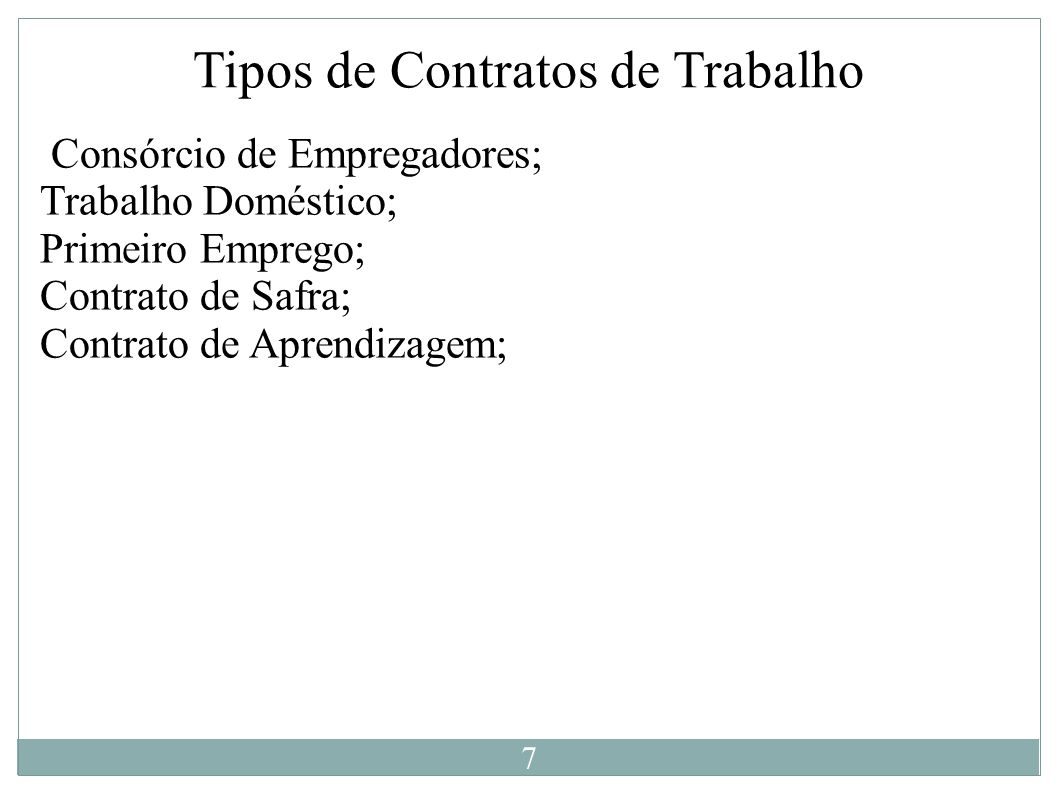 Tipos de Contratos de Trabalho Consórcio de Empregadores; Trabalho Doméstico; Primeiro Emprego; Contrato de Safra; Contrato de Aprendizagem; 7