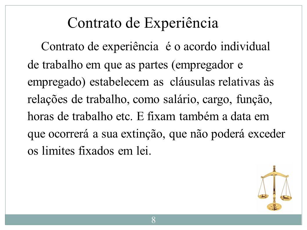 Contrato de Experiência C Contrato de experiência é o acordo individual de trabalho em que as partes (empregador e empregado) estabelecem as cláusulas