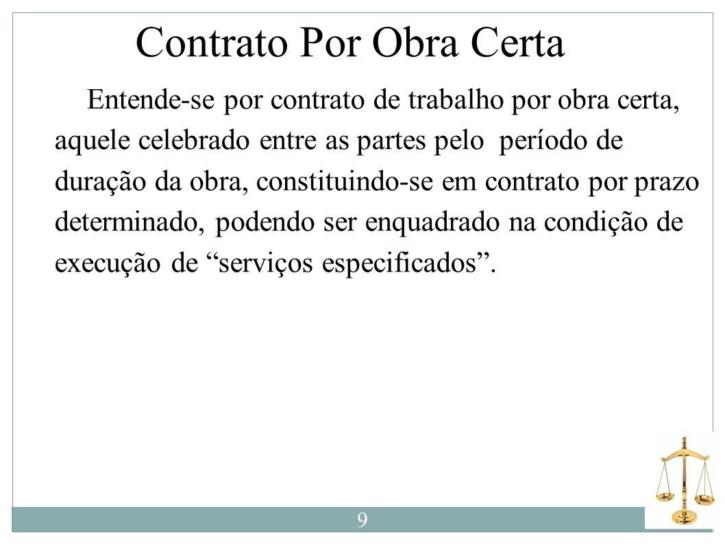 Contrato Por Obra Certa E Entende-se por contrato de trabalho por obra certa, aquele celebrado entre as partes pelo período de duração da obra, consti