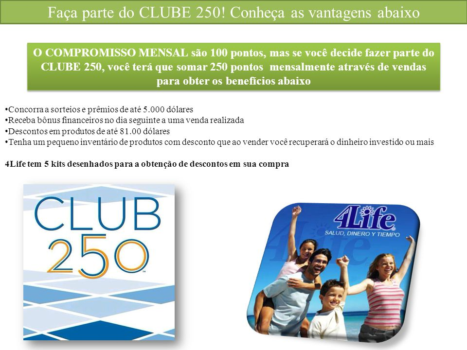 Faça parte do CLUBE 250! Conheça as vantagens abaixo Concorra a sorteios e prêmios de até 5.000 dólares Receba bônus financeiros no dia seguinte a uma