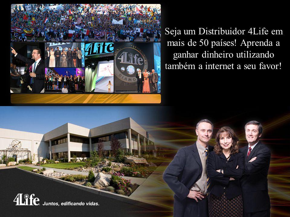Seja um Distribuidor 4Life em mais de 50 países! Aprenda a ganhar dinheiro utilizando também a internet a seu favor!