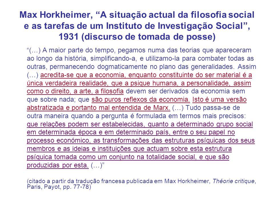Max Horkheimer, A situação actual da filosofia social e as tarefas de um Instituto de Investigação Social , 1931 (discurso de tomada de posse) (…) A maior parte do tempo, pegamos numa das teorias que apareceram ao longo da história, simplificando-a, e utilizamo-la para combater todas as outras, permanecendo dogmaticamente no plano das generalidades.