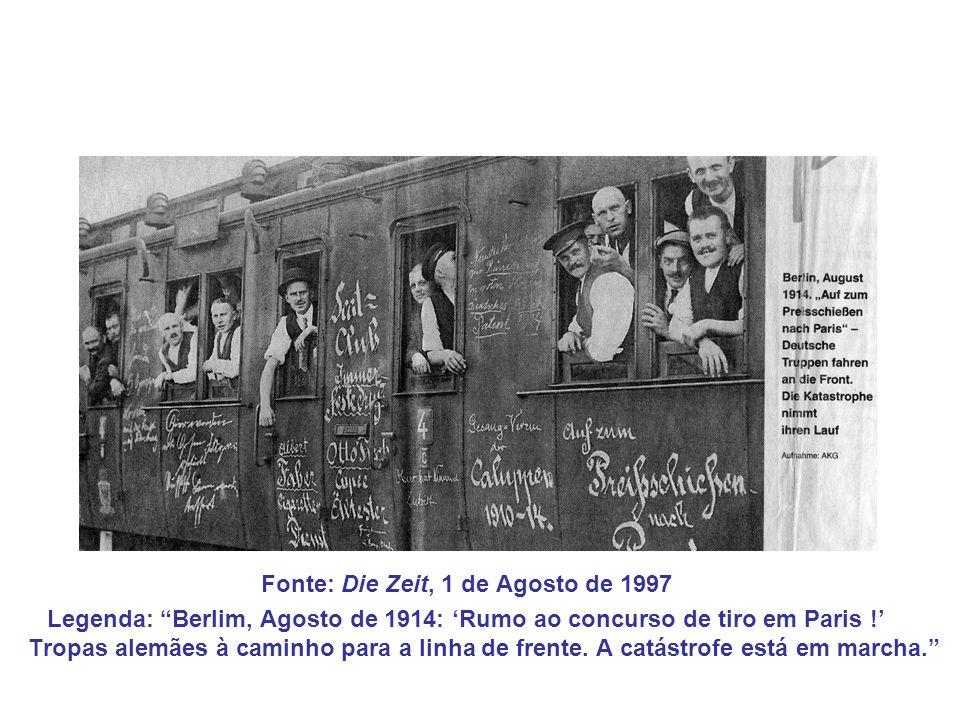 Fonte: Die Zeit, 1 de Agosto de 1997 Legenda: Berlim, Agosto de 1914: 'Rumo ao concurso de tiro em Paris !' Tropas alemães à caminho para a linha de frente.